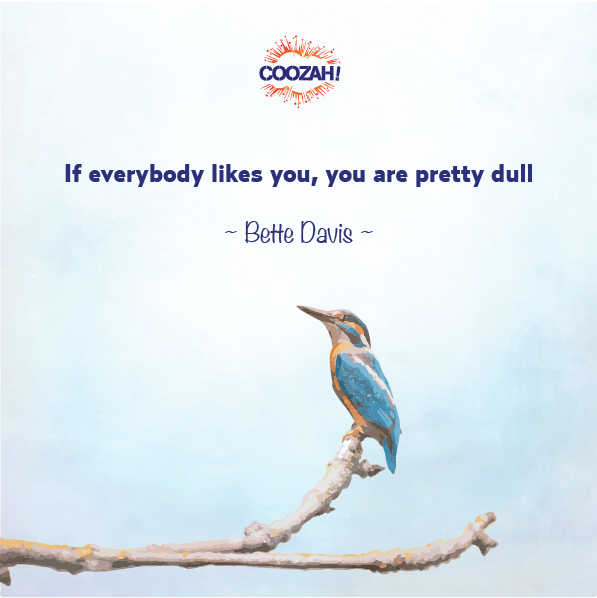 If everybody likes you, you are pretty dull