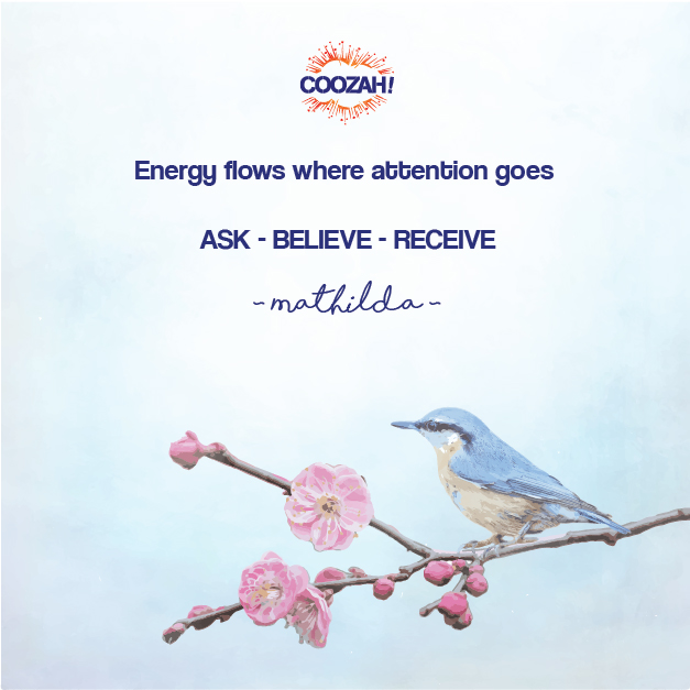 Energy flows where attention goes - ASK-BELIEVE-RECEIVE