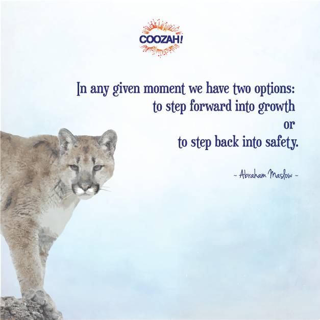 In any given moment we have two options: to step forward into growth of to step back into safety.