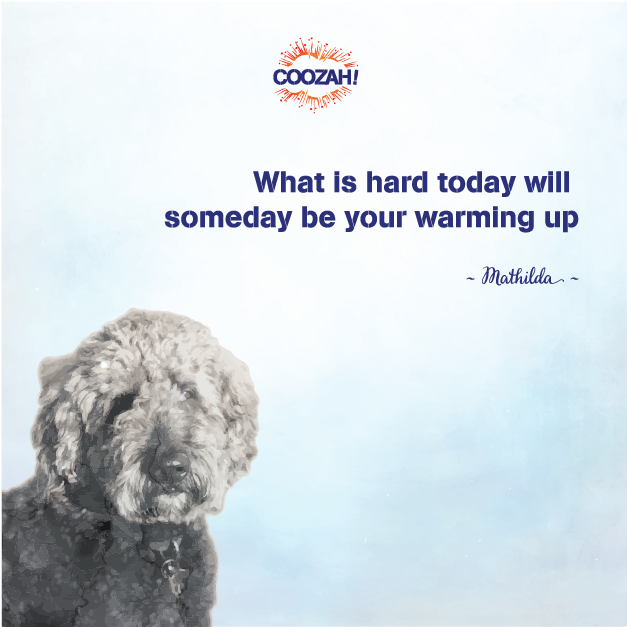 What is hard today will someday be your warming up
