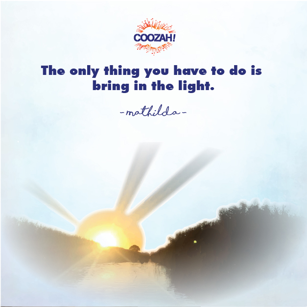 The only thing you have to do is bring in the light.