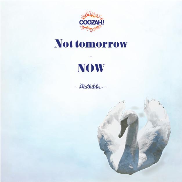 Not tomorrow - NOW
