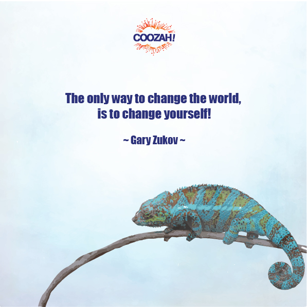 The only way to change the world, is to change yourself!